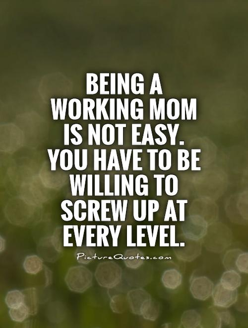 being-a-working-mom-is-not-easy-you-have-to-be-willing-to-screw-up-at-every-level-quote-1